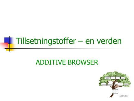 Tillsetningstoffer – en verden ADDITIVE BROWSER. Aims of the project  Why did we choose this project ?  What kind of ideas we had ?  What did we want.