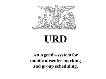 URD An Agenda-system for mobile absentee marking and group scheduling.