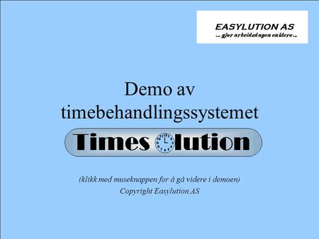 Demo av timebehandlingssystemet (klikk med museknappen for å gå videre i demoen) Copyright Easylution AS.