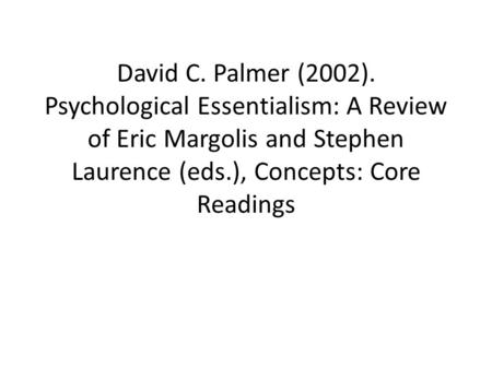 David C. Palmer (2002). Psychological Essentialism: A Review of Eric Margolis and Stephen Laurence (eds.), Concepts: Core Readings.