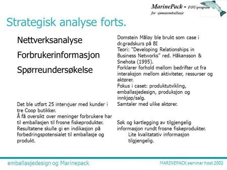Emballasjedesign og Marinepack MARINEPACK seminar høst 2002 MarinePack - FOU-program for sjømatemballasje Strategisk analyse forts. Nettverksanalyse Forbrukerinformasjon.