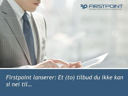 Firstpoint lanserer: Et (to) tilbud du ikke kan si nei til… Business and Technology Consulting.