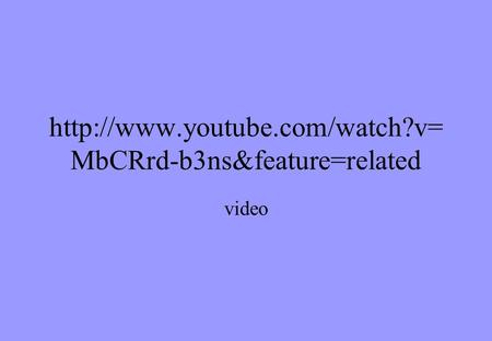 Http://www.youtube.com/watch?v=MbCRrd-b3ns&feature=related video.
