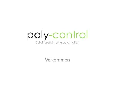 Poly-control Building and home automation Velkommen.