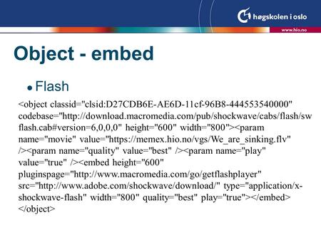 Object - embed  Flash. Object - embed  QuickTime/mpeg 4 progressive nedlesning.