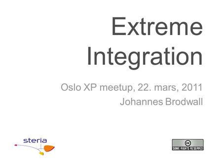 Extreme Integration Oslo XP meetup, 22. mars, 2011 Johannes Brodwall.