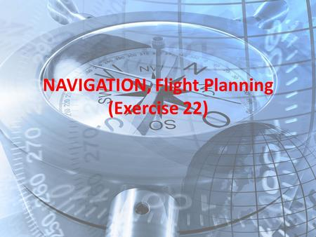NAVIGATION, Flight Planning (Exercise 22)