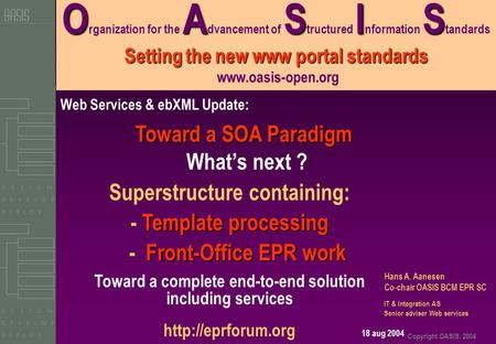 Copyright OASIS, 2004 OASIS Setting the new www portal standards O rganization for the A dvancement of S tructured I nformation S tandards Setting the.