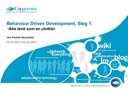 Behaviour Driven Development, Steg 1: - Ikke tenk som en utvikler Jan Fredrik Stoveland 22.10.2009, Smidig 2009.
