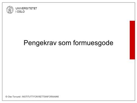 © Olav Torvund - INSTITUTT FOR RETTSINFORMAIKK UNIVERSITETET I OSLO Pengekrav som formuesgode.