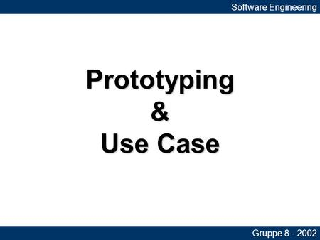 Prototyping & Use Case Software Engineering Gruppe 8 - 2002.