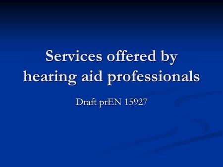Services offered by hearing aid professionals Draft prEN 15927.