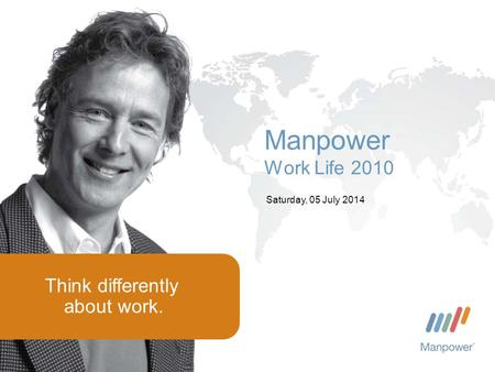 Think differently about work. Saturday, 05 July 2014 Manpower Work Life 2010.