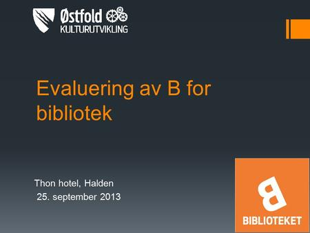 Evaluering av B for bibliotek Thon hotel, Halden 25. september 2013.