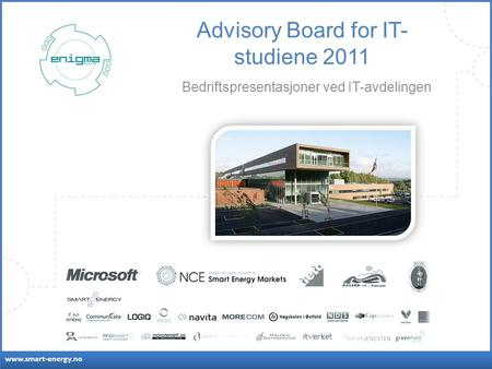 Www.smart-energy.no Advisory Board for IT- studiene 2011 Bedriftspresentasjoner ved IT-avdelingen.