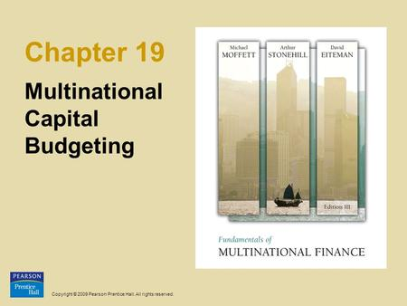 Copyright © 2009 Pearson Prentice Hall. All rights reserved. Chapter 19 Multinational Capital Budgeting.