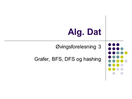 Øvingsforelesning 3 Grafer, BFS, DFS og hashing