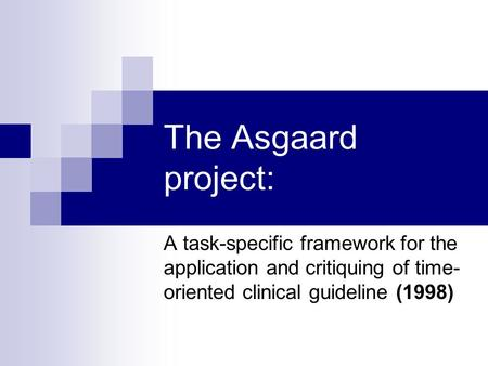 The Asgaard project: A task-specific framework for the application and critiquing of time- oriented clinical guideline (1998)