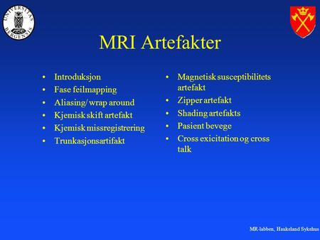 MRI Artefakter Introduksjon Fase feilmapping Aliasing/ wrap around