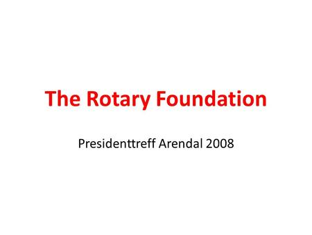The Rotary Foundation Presidenttreff Arendal 2008.