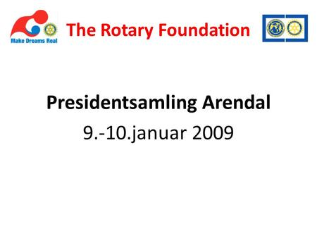 The Rotary Foundation Presidentsamling Arendal 9.-10.januar 2009.