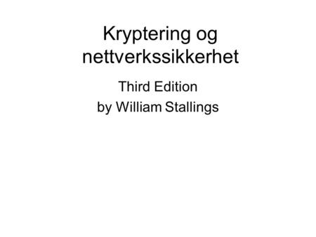 Kryptering og nettverkssikkerhet Third Edition by William Stallings.