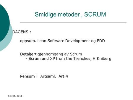 Smidige metoder, SCRUM DAGENS : oppsum. Lean Software Development og FDD Detaljert gjennomgang av Scrum - Scrum and XP from the Trenches, H.Kniberg Pensum.