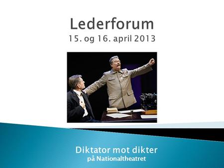 Lederforum 15. og 16. april 2013 Diktator mot dikter