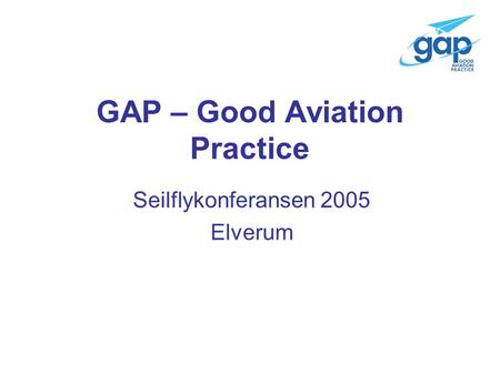 GAP – Good Aviation Practice Seilflykonferansen 2005 Elverum.