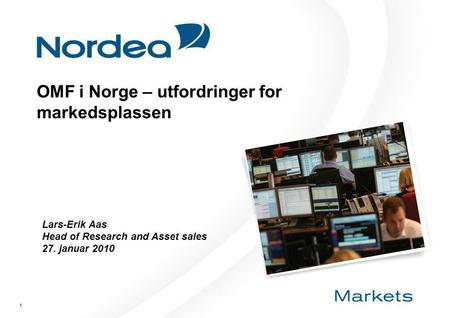 1 OMF i Norge – utfordringer for markedsplassen Lars-Erik Aas Head of Research and Asset sales 27. januar 2010.