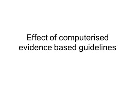 Effect of computerised evidence based guidelines.