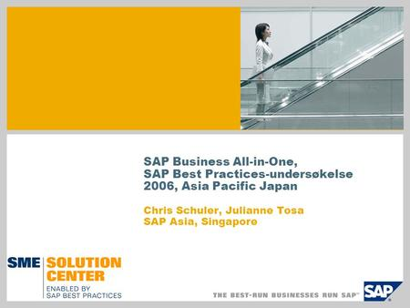 SAP Business All-in-One, SAP Best Practices-undersøkelse 2006, Asia Pacific Japan Chris Schuler, Julianne Tosa SAP Asia, Singapore.