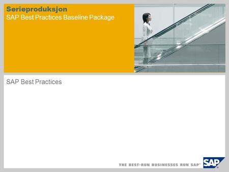 Serieproduksjon SAP Best Practices Baseline Package SAP Best Practices.