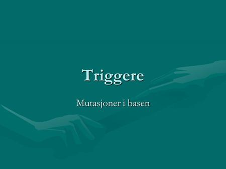 Triggere Mutasjoner i basen. Triggers Triggers are stored procedures that execute automatically when something (event) happens in the database: : data.