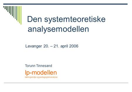 Den systemteoretiske analysemodellen Levanger 20. – 21. april 2006
