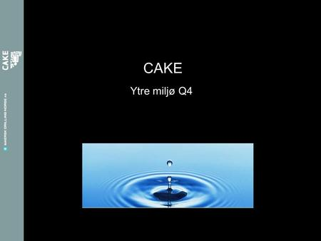 Ytre miljø Q4 CAKE. Information for OIM/section leaders; The presentation is to be presented in the General safety meeting together with the film on the.