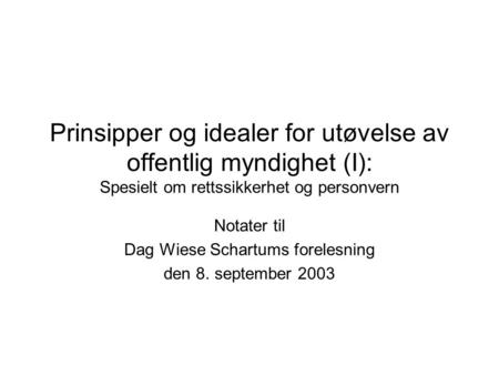 Notater til Dag Wiese Schartums forelesning den 8. september 2003