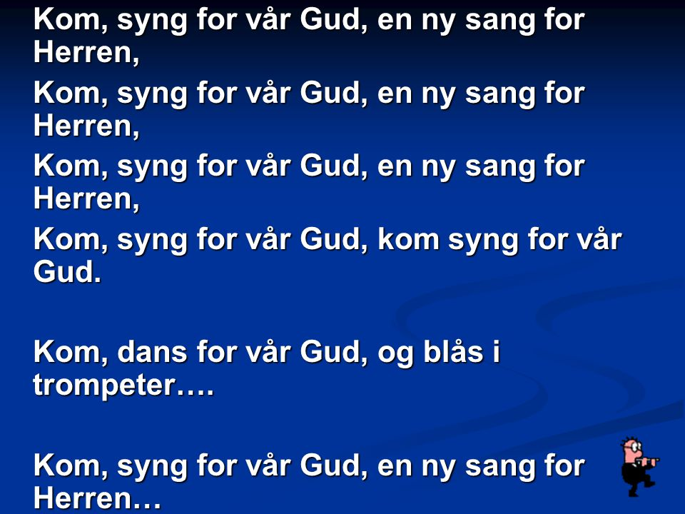 Kom, syng for vår Gud, en ny sang for Herren,