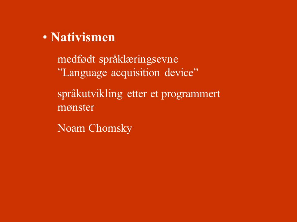 Nativismen medfødt språklæringsevne Language acquisition device