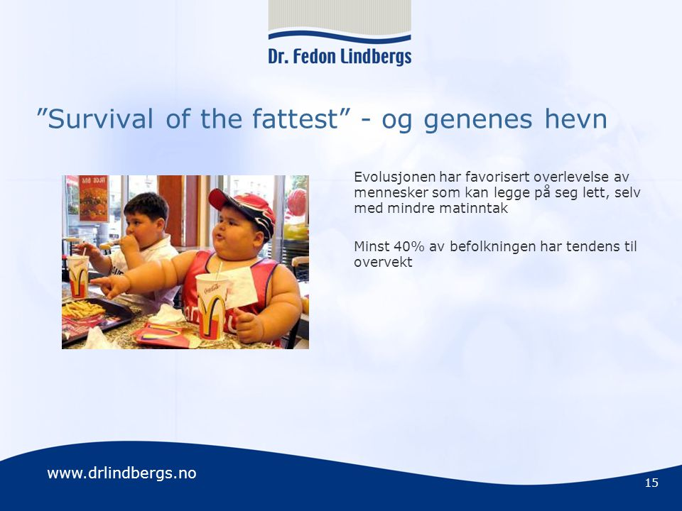 Survival of the fattest - og genenes hevn