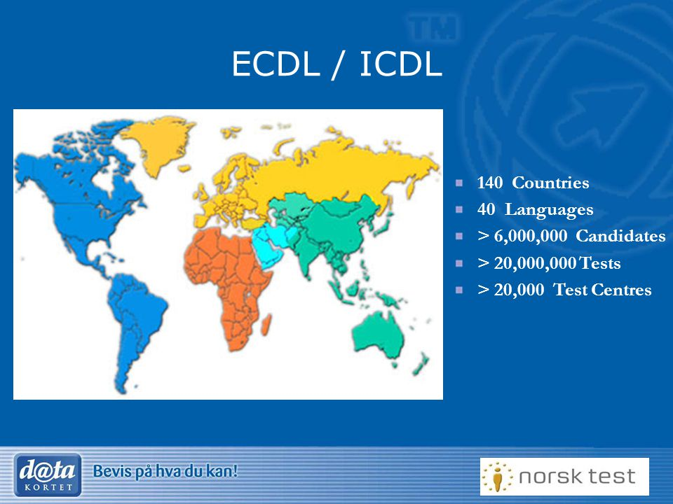 ECDL / ICDL 140 Countries 40 Languages > 6,000,000 Candidates