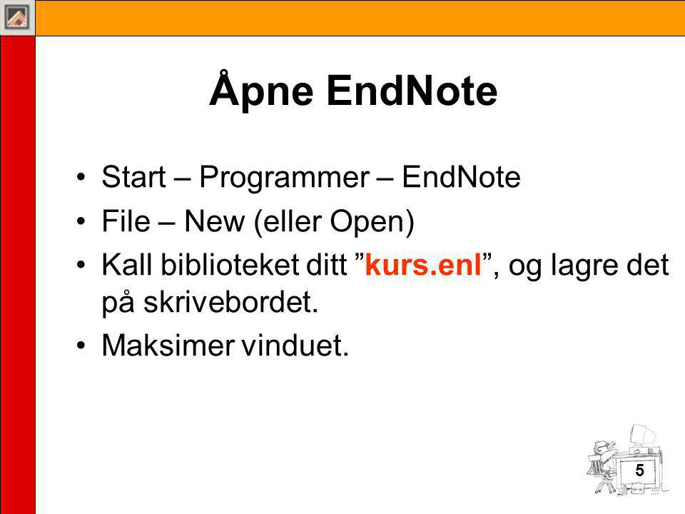 Åpne EndNote Start – Programmer – EndNote File – New (eller Open)