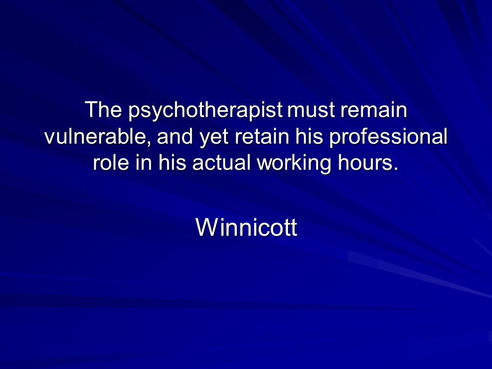 The psychotherapist must remain vulnerable, and yet retain his professional role in his actual working hours.