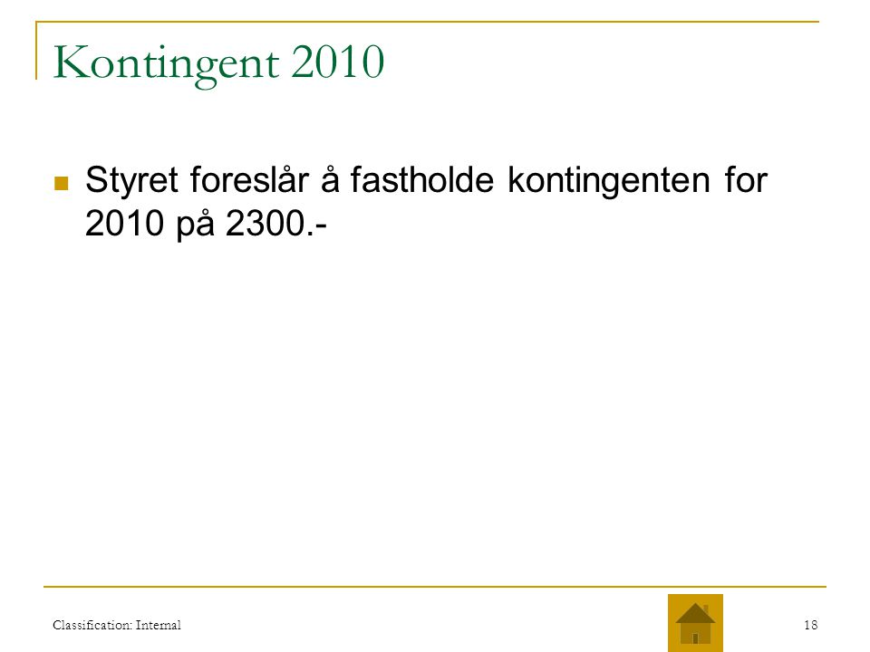 Kontingent 2010 Styret foreslår å fastholde kontingenten for 2010 på 2300.- Classification: Internal.