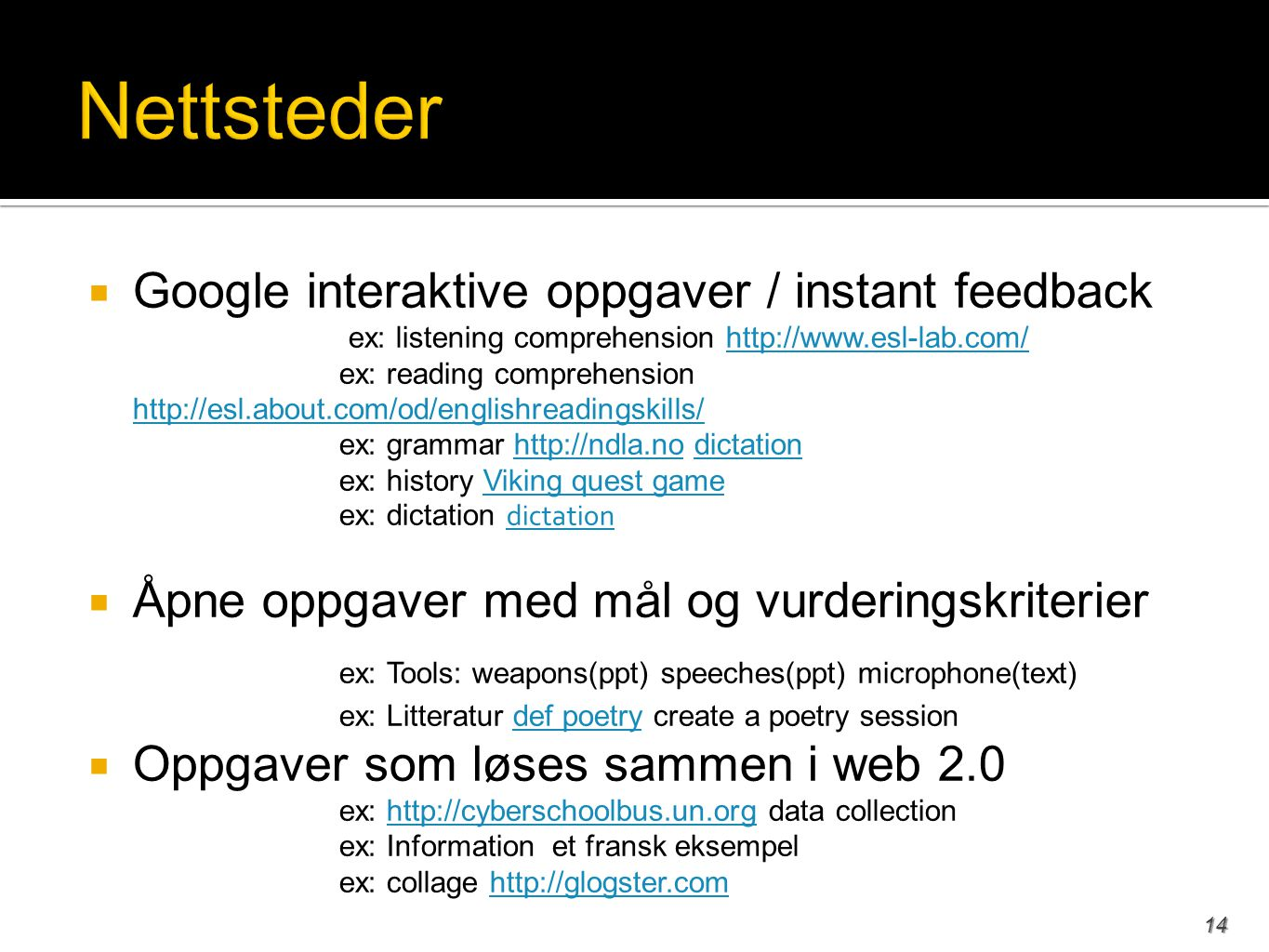 Nettsteder ex: Tools: weapons(ppt) speeches(ppt) microphone(text)