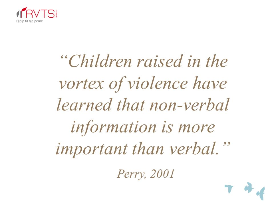 Children raised in the vortex of violence have learned that non-verbal information is more important than verbal.