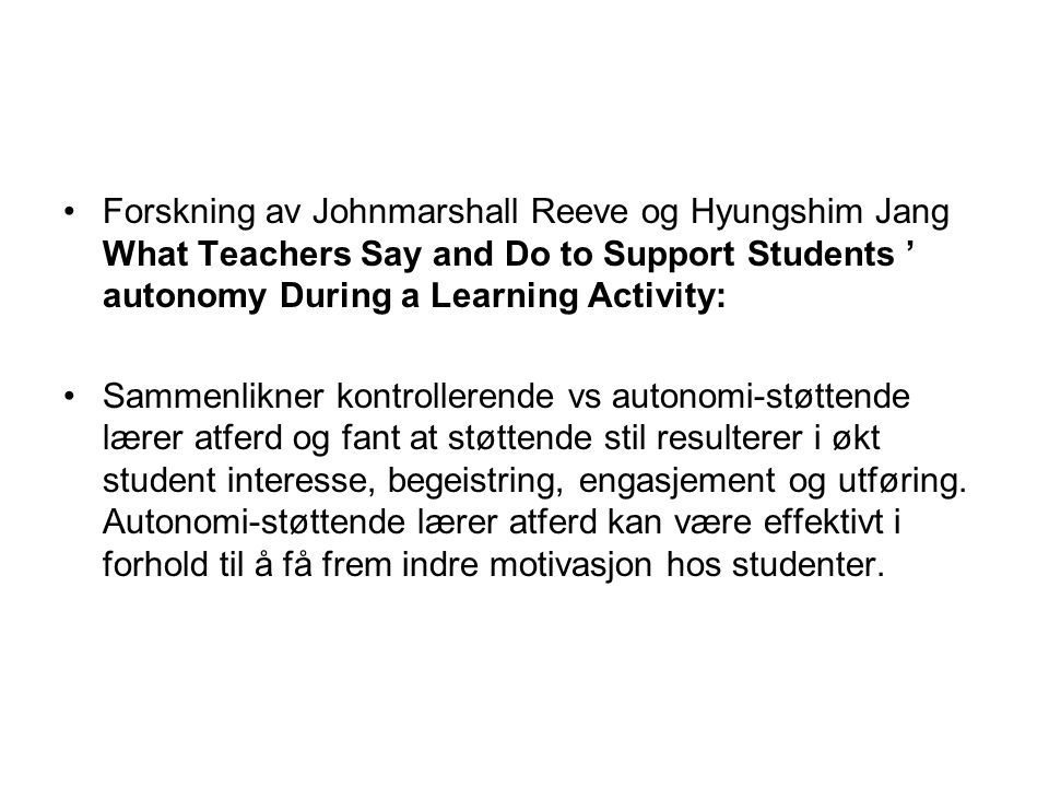 Forskning av Johnmarshall Reeve og Hyungshim Jang What Teachers Say and Do to Support Students ' autonomy During a Learning Activity: