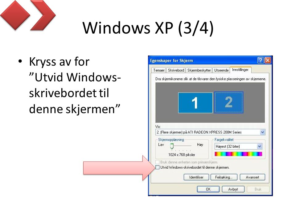 Windows XP (3/4) Kryss av for Utvid Windows-skrivebordet til denne skjermen