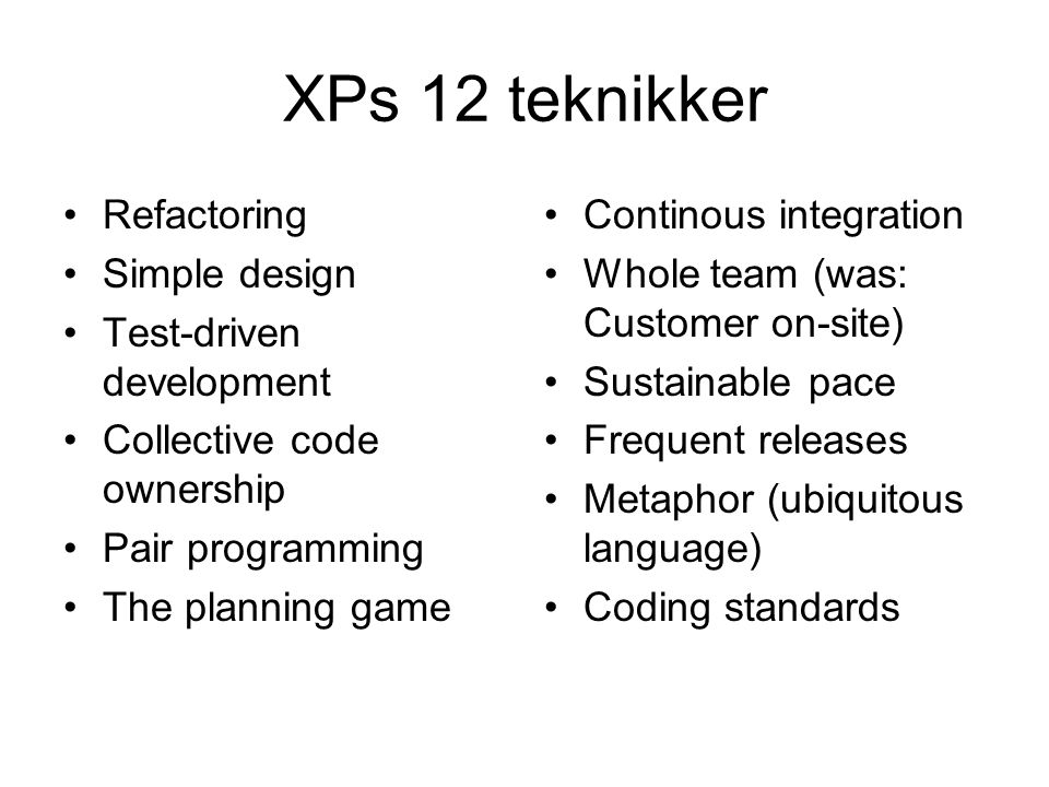 XPs 12 teknikker Refactoring Simple design Test-driven development