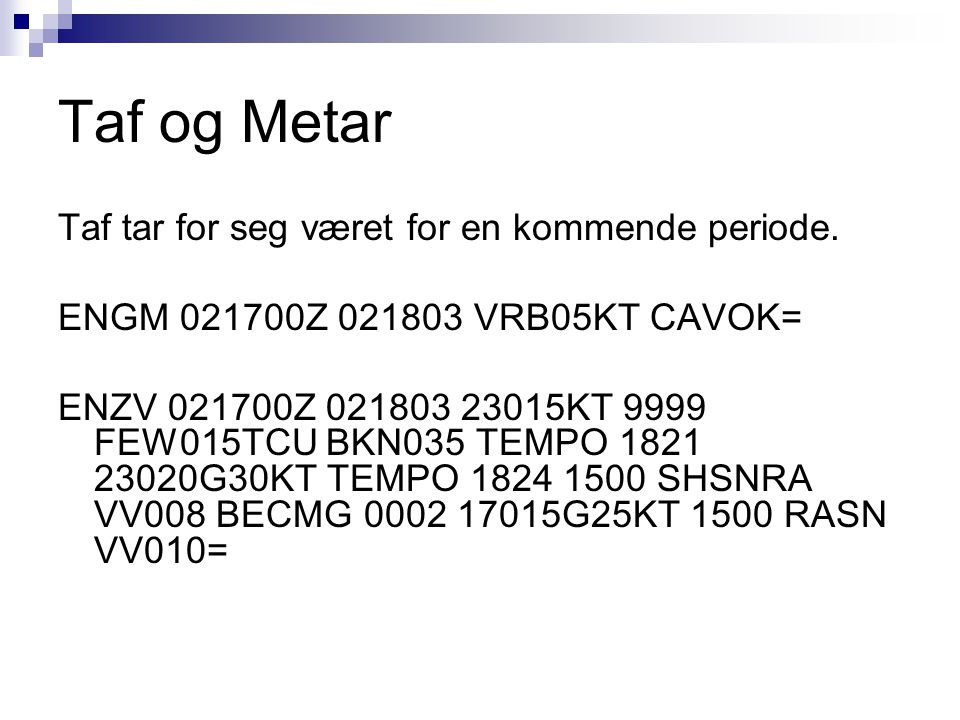 Taf og Metar Taf tar for seg været for en kommende periode.